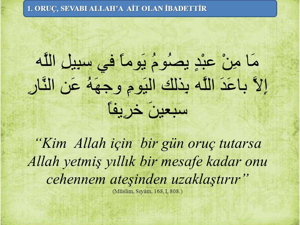 """مَا مِنْ عبْدٍ يصُومُ يَوماً في سبِيلِ اللَّه إِلاَّ باعَدَ اللَّه بِذلك اليَومِ وجهَهُ عَن النَّارِ سبعينَ خرِيفاً """"Kim Allah için bir gün oruç tutar"""