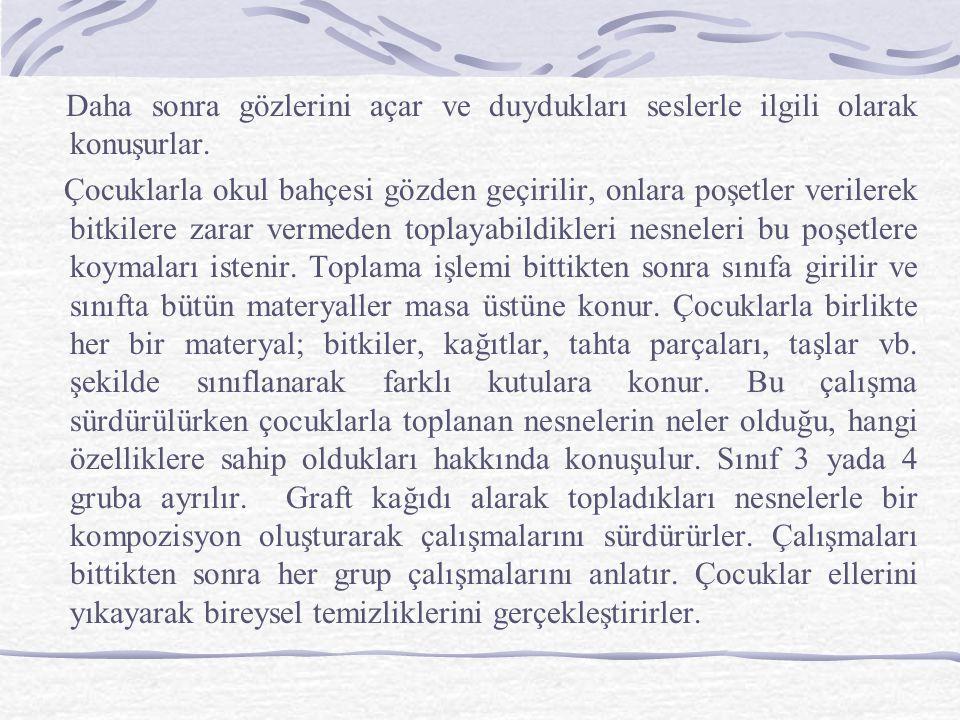 II. EĞİTİM DURUMU Etkinlik: Fen ve Doğa – Türkçe Dil- Sanat Öğretmen, çocuklar okula geldiğinde onlarla, hangi köşede oynamak istedikleri ve neler yap