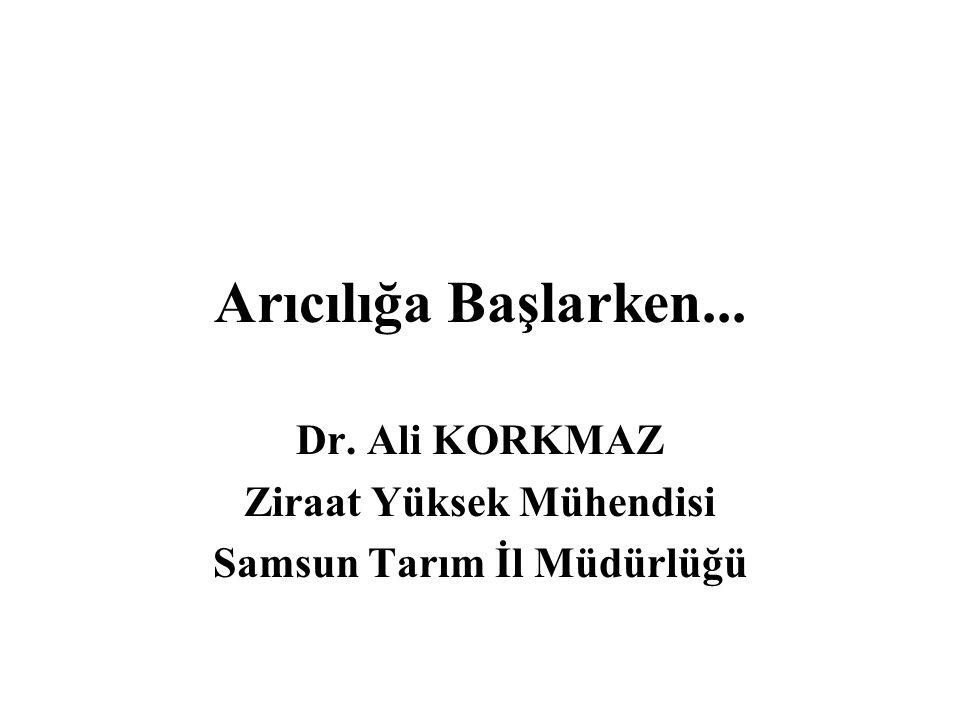 Arıcılığa Başlarken... Dr. Ali KORKMAZ Ziraat Yüksek Mühendisi Samsun Tarım İl Müdürlüğü