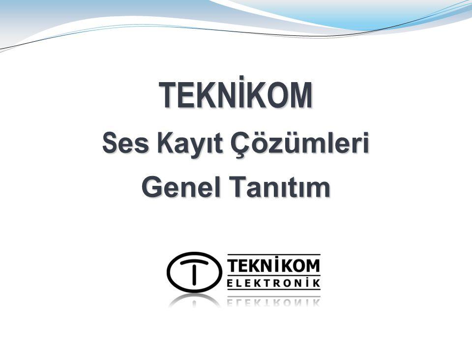 TEKNİKOM S es K ayıt Çözümleri Genel Tanıtım