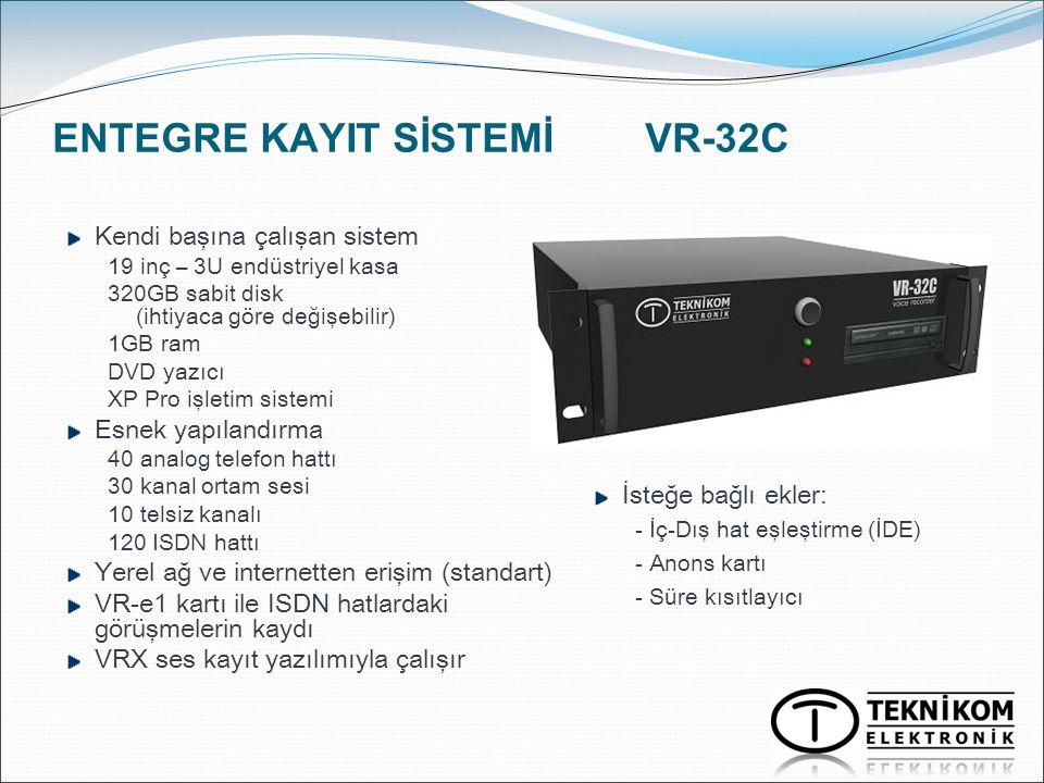 ENTEGRE KAYIT SİSTEMİ VR-32C Kendi başına çalışan sistem 19 inç – 3U endüstriyel kasa 320GB sabit disk (ihtiyaca göre değişebilir) 1GB ram DVD yazıcı