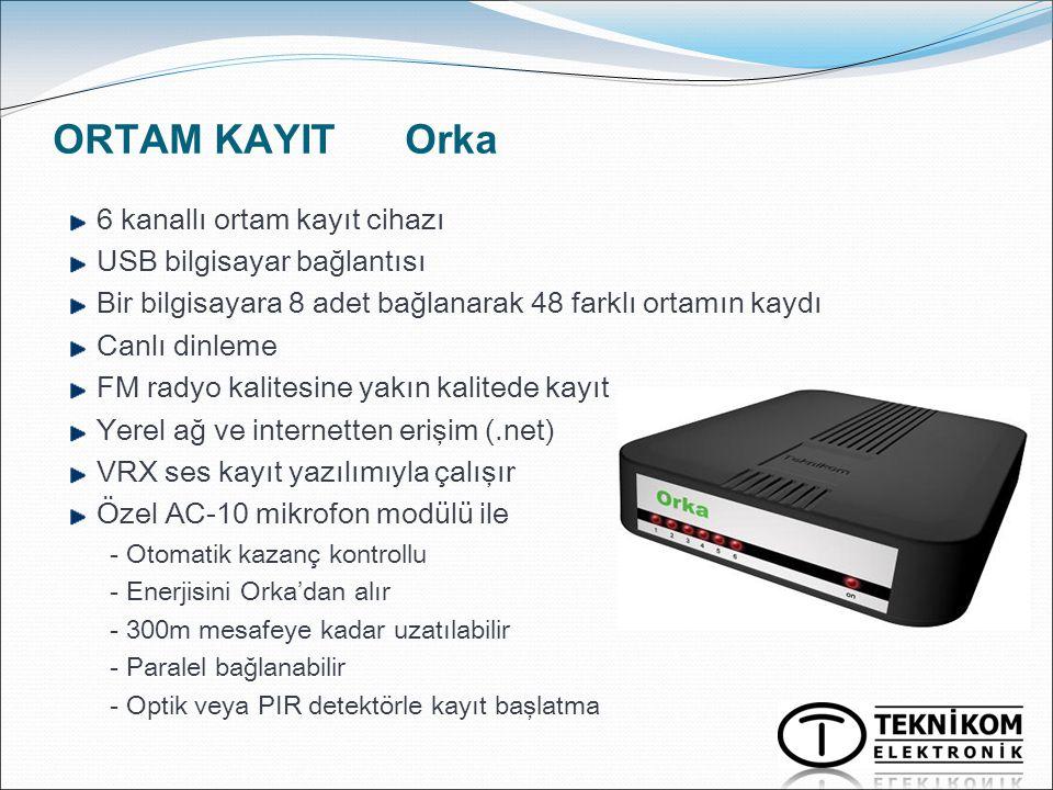 ORTAM KAYIT Orka 6 kanallı ortam kayıt cihazı USB bilgisayar bağlantısı Bir bilgisayara 8 adet bağlanarak 48 farklı ortamın kaydı Canlı dinleme FM rad