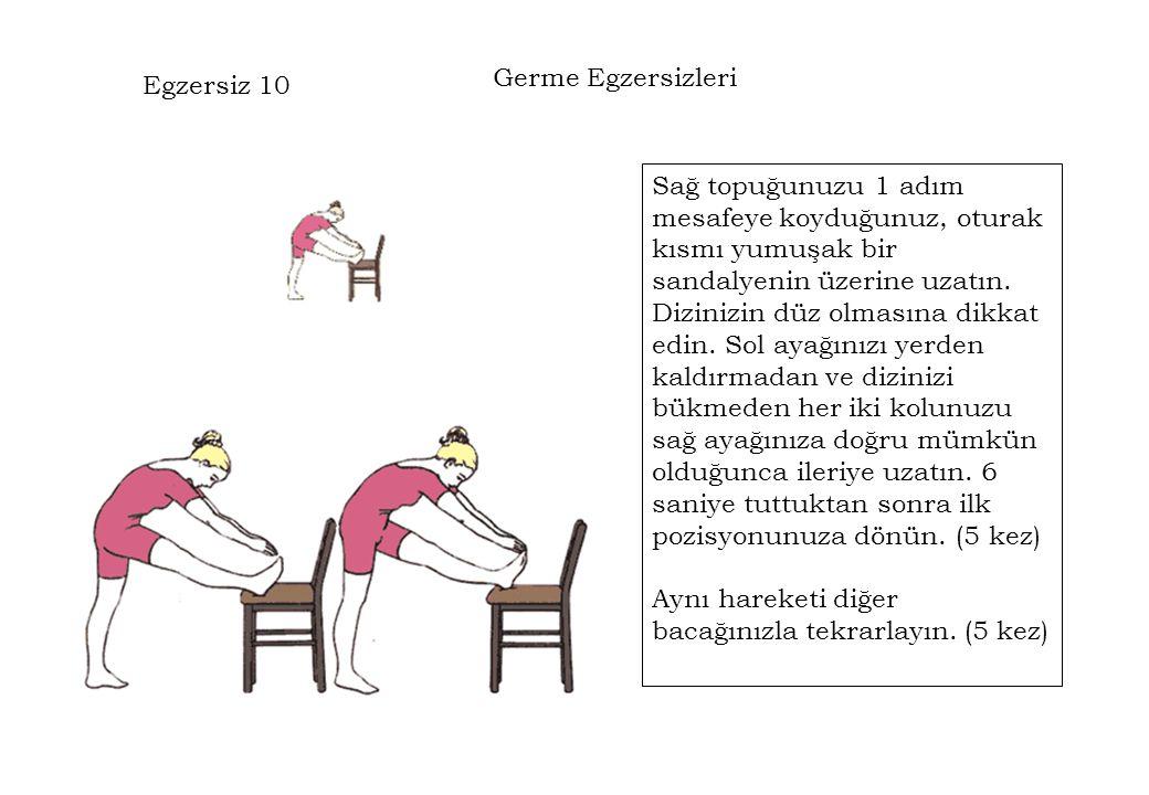 Egzersiz 10 Sağ topuğunuzu 1 adım mesafeye koyduğunuz, oturak kısmı yumuşak bir sandalyenin üzerine uzatın. Dizinizin düz olmasına dikkat edin. Sol ay