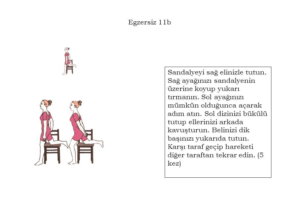 Egzersiz 11b Sandalyeyi sağ elinizle tutun. Sağ ayağınızı sandalyenin üzerine koyup yukarı tırmanın. Sol ayağınızı mümkün olduğunca açarak adım atın.