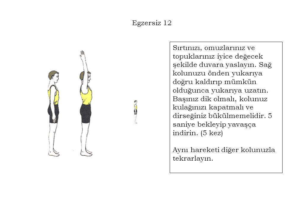 Egzersiz 12 Sırtınızı, omuzlarınız ve topuklarınız iyice değecek şekilde duvara yaslayın. Sağ kolunuzu önden yukarıya doğru kaldırıp mümkün olduğunca