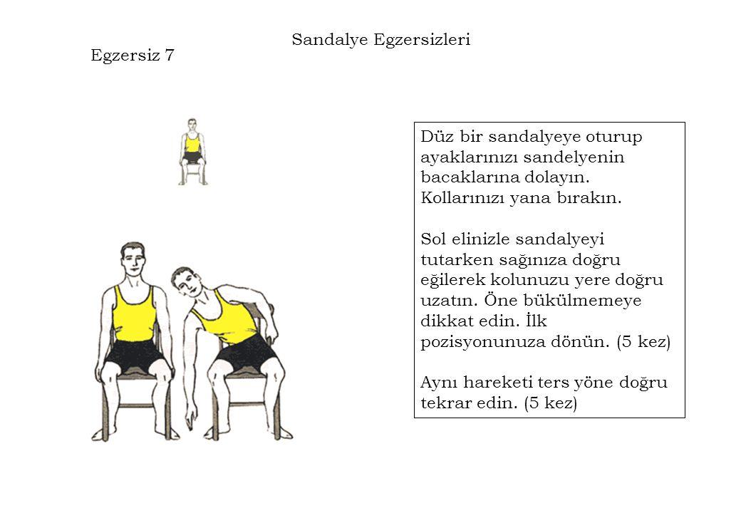 Egzersiz 7 Düz bir sandalyeye oturup ayaklarınızı sandelyenin bacaklarına dolayın. Kollarınızı yana bırakın. Sol elinizle sandalyeyi tutarken sağınıza