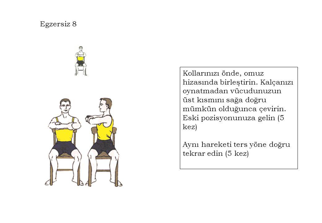 Egzersiz 8 Kollarınızı önde, omuz hizasında birleştirin. Kalçanızı oynatmadan vücudunuzun üst kısmını sağa doğru mümkün olduğunca çevirin. Eski pozisy