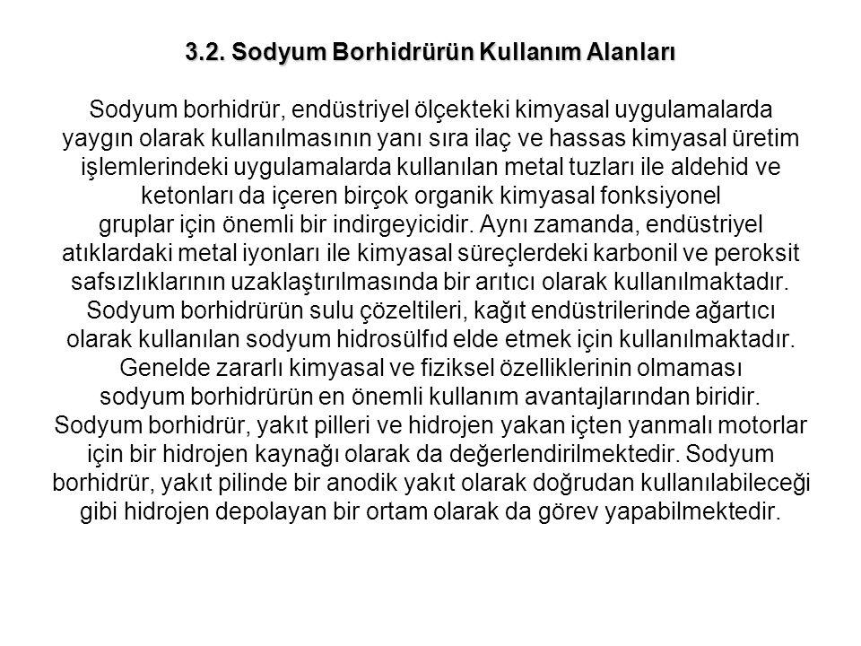 3.2. Sodyum Borhidrürün Kullanım Alanları 3.2. Sodyum Borhidrürün Kullanım Alanları Sodyum borhidrür, endüstriyel ölçekteki kimyasal uygulamalarda yay