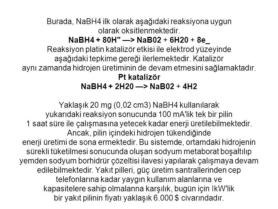 Burada, NaBH4 ilk olarak aşağıdaki reaksiyona uygun olarak oksitlenmektedir. NaBH4 + 80H