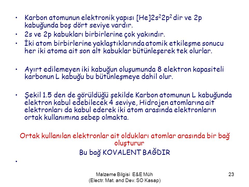 Malzeme Bilgisi E&E Müh (Electr. Mat. and Dev. SO Kasap) 23 •Karbon atomunun elektronik yapısı [He]2s 2 2p 2 dir ve 2p kabuğunda boş dört seviye vardı