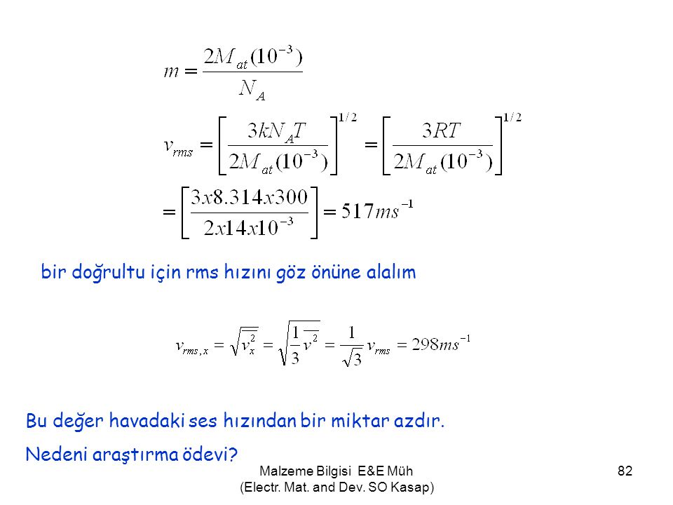 Malzeme Bilgisi E&E Müh (Electr. Mat. and Dev. SO Kasap) 82 bir doğrultu için rms hızını göz önüne alalım Bu değer havadaki ses hızından bir miktar az