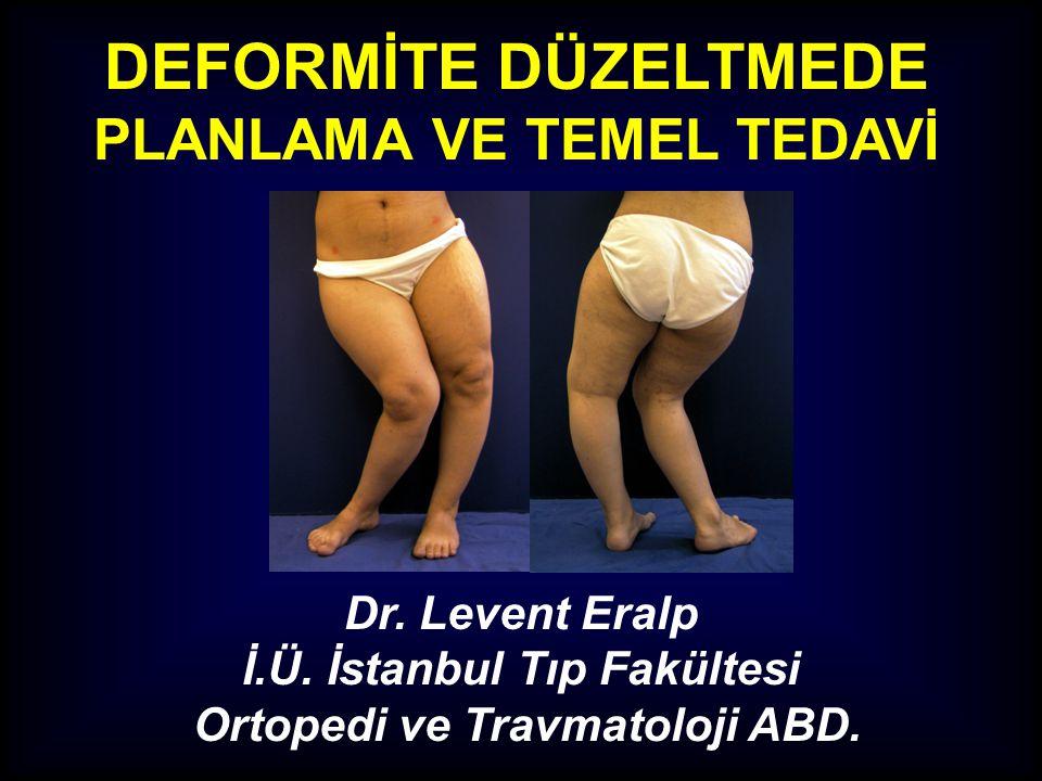 DEFORMİTE DÜZELTMEDE PLANLAMA VE TEMEL TEDAVİ Dr.Levent Eralp İ.Ü.