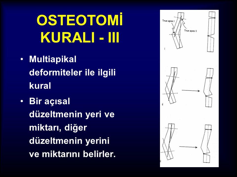 OSTEOTOMİ KURALI - III •Düzeltme, anatomik eksenler kullanılarak her CORA seviyesinden osteotomi ile yapılabilir. • Mekanik eksen kullanılarak, zahiri