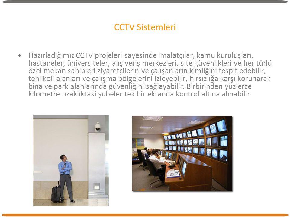 CCTV Sistemleri •Hazırladığımız CCTV projeleri sayesinde imalatçılar, kamu kuruluşları, hastaneler, üniversiteler, alış veriş merkezleri, site güvenli