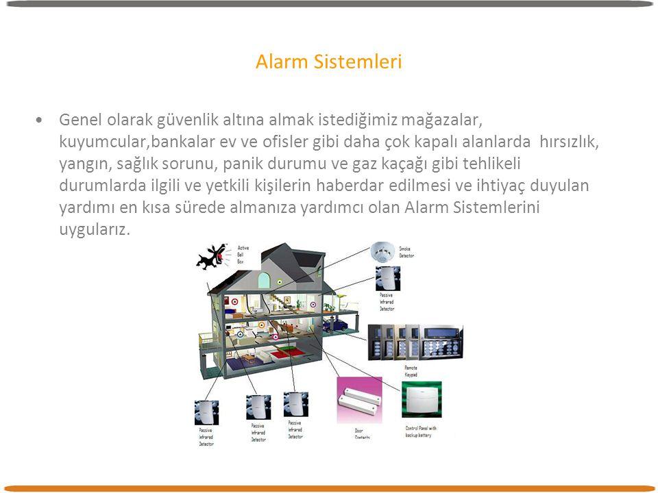 Alarm Sistemleri •Genel olarak güvenlik altına almak istediğimiz mağazalar, kuyumcular,bankalar ev ve ofisler gibi daha çok kapalı alanlarda hırsızlık