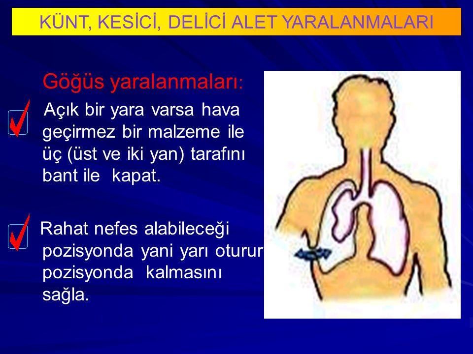 Göğüs yaralanmaları : Açık bir yara varsa hava geçirmez bir malzeme ile üç (üst ve iki yan) tarafını bant ile kapat.