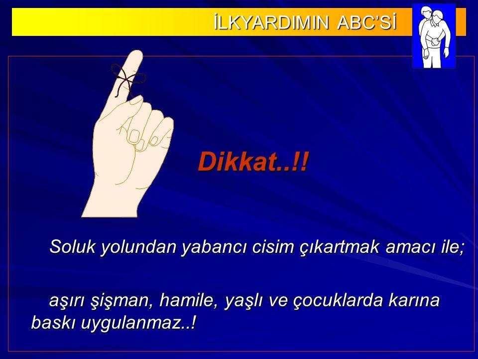 İLKYARDIMIN ABC'Sİ İLKYARDIMIN ABC'Sİ Dikkat..!.Dikkat..!.