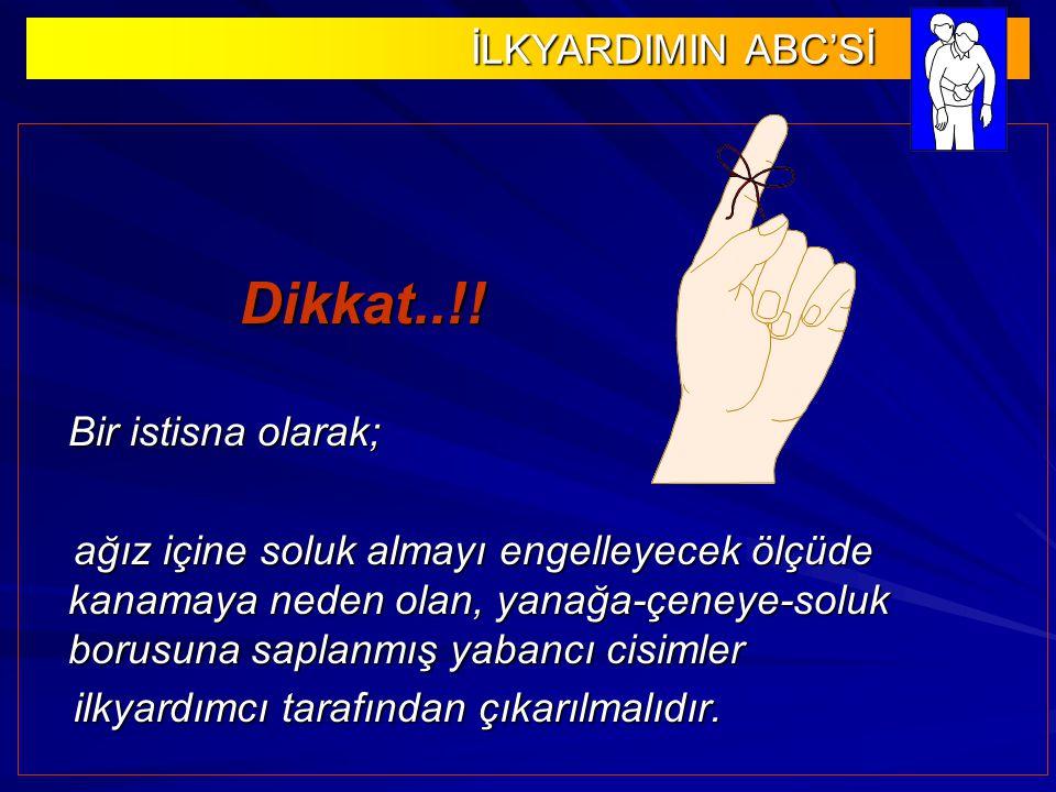 İLKYARDIMIN ABC'Sİ İLKYARDIMIN ABC'Sİ Dikkat..!.
