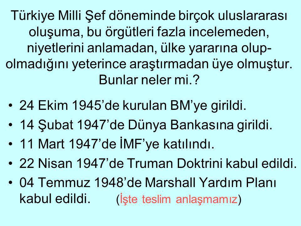 Türkiye Milli Şef döneminde birçok uluslararası oluşuma, bu örgütleri fazla incelemeden, niyetlerini anlamadan, ülke yararına olup- olmadığını yeterince araştırmadan üye olmuştur.