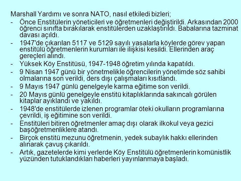 Marshall Yardımı ve sonra NATO, nasıl etkiledi bizleri; -Önce Enstitülerin yöneticileri ve öğretmenleri değiştirildi.