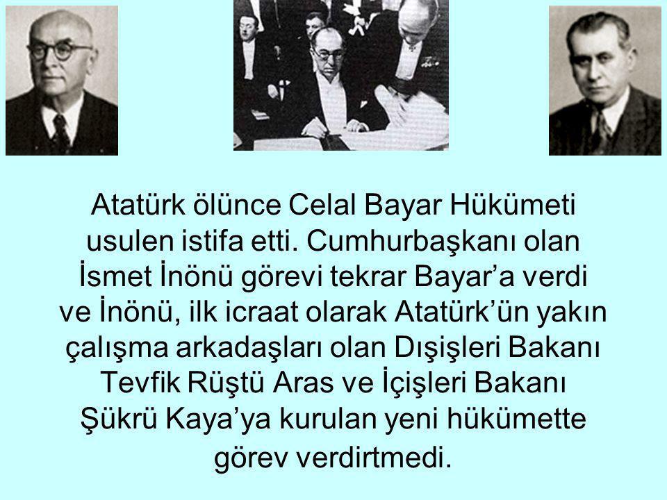 Atatürk ölünce Celal Bayar Hükümeti usulen istifa etti.