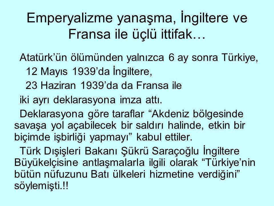 Emperyalizme yanaşma, İngiltere ve Fransa ile üçlü ittifak… Atatürk'ün ölümünden yalnızca 6 ay sonra Türkiye, 12 Mayıs 1939'da İngiltere, 23 Haziran 1939'da da Fransa ile iki ayrı deklarasyona imza attı.