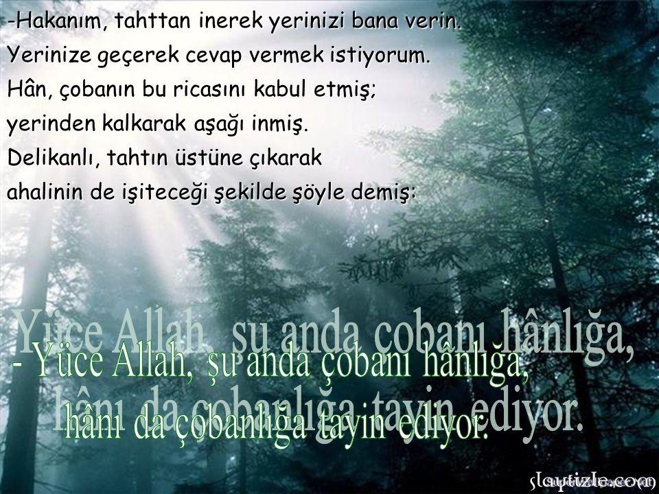 """Bundan sonra hân; -Allah şu anda ne yapıyor?"""" diyerek ikinci sorusuna geçmiş. Çoban bu sefer şöyle cevap vermiş:"""
