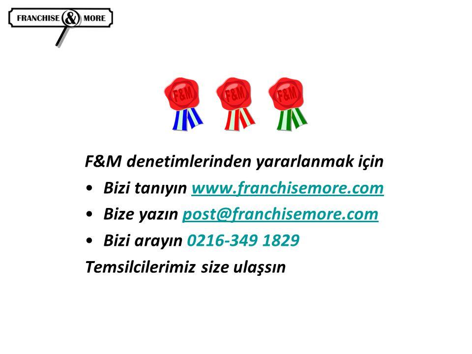 F&M denetimlerinden yararlanmak için •Bizi tanıyın www.franchisemore.comwww.franchisemore.com •Bize yazın post@franchisemore.compost@franchisemore.com •Bizi arayın 0216-349 1829 Temsilcilerimiz size ulaşsın