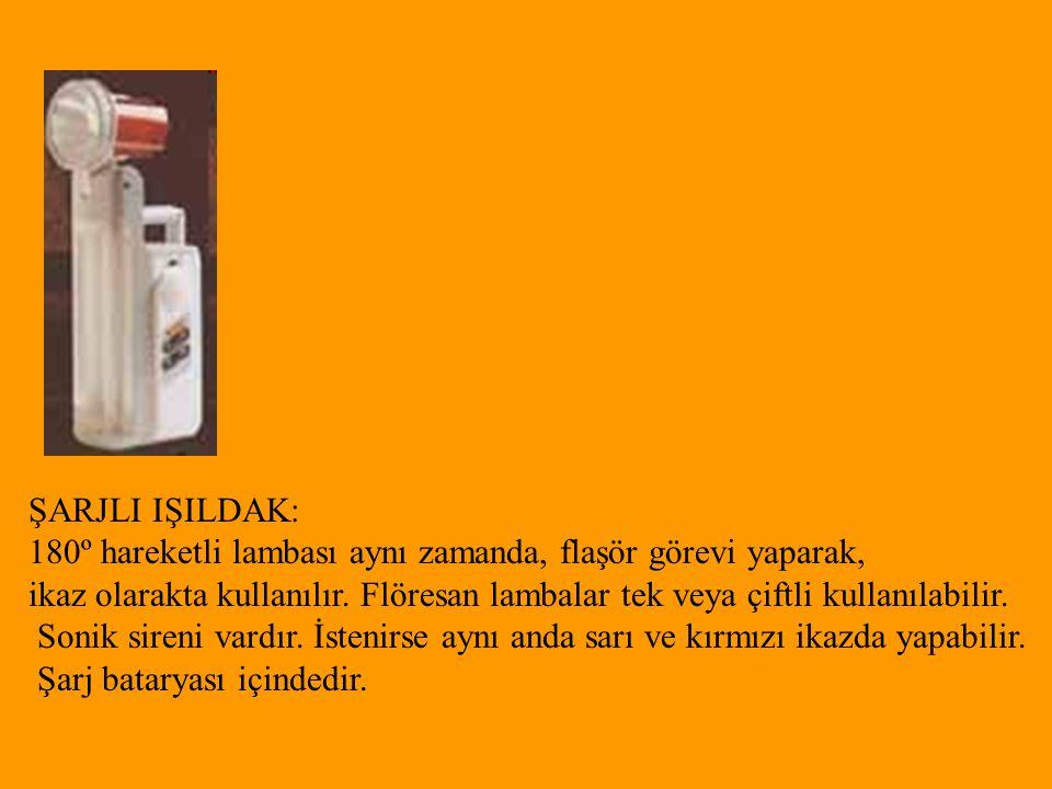 ŞARJLI IŞILDAK: 180º hareketli lambası aynı zamanda, flaşör görevi yaparak, ikaz olarakta kullanılır. Flöresan lambalar tek veya çiftli kullanılabilir