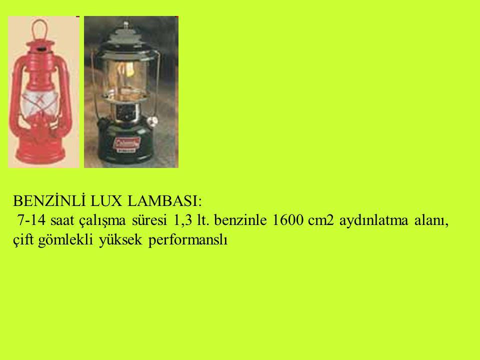 BENZİNLİ LUX LAMBASI: 7-14 saat çalışma süresi 1,3 lt. benzinle 1600 cm2 aydınlatma alanı, çift gömlekli yüksek performanslı