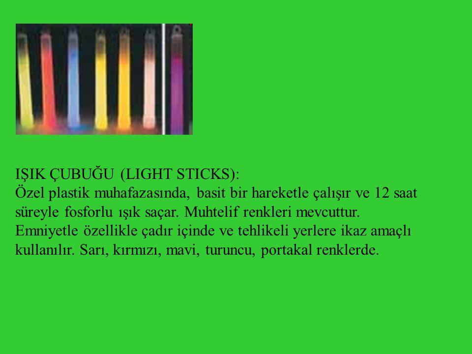 IŞIK ÇUBUĞU (LIGHT STICKS): Özel plastik muhafazasında, basit bir hareketle çalışır ve 12 saat süreyle fosforlu ışık saçar. Muhtelif renkleri mevcuttu