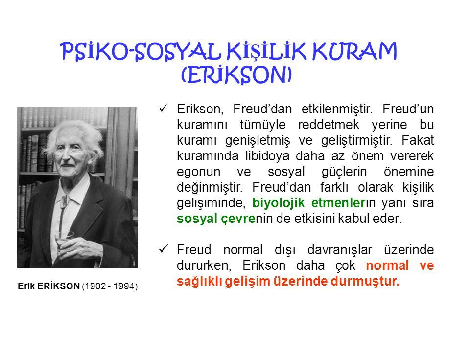 4 PS İ KO-SOSYAL K İŞİ L İ K KURAM (ER İ KSON)  Erikson, Freud'dan etkilenmiştir. Freud'un kuramını tümüyle reddetmek yerine bu kuramı genişletmiş ve