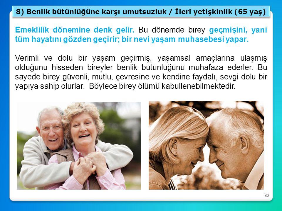 80 8) Benlik bütünlüğüne karşı umutsuzluk / İleri yetişkinlik (65 yaş) Emeklilik dönemine denk gelir. Bu dönemde birey geçmişini, yani tüm hayatını gö
