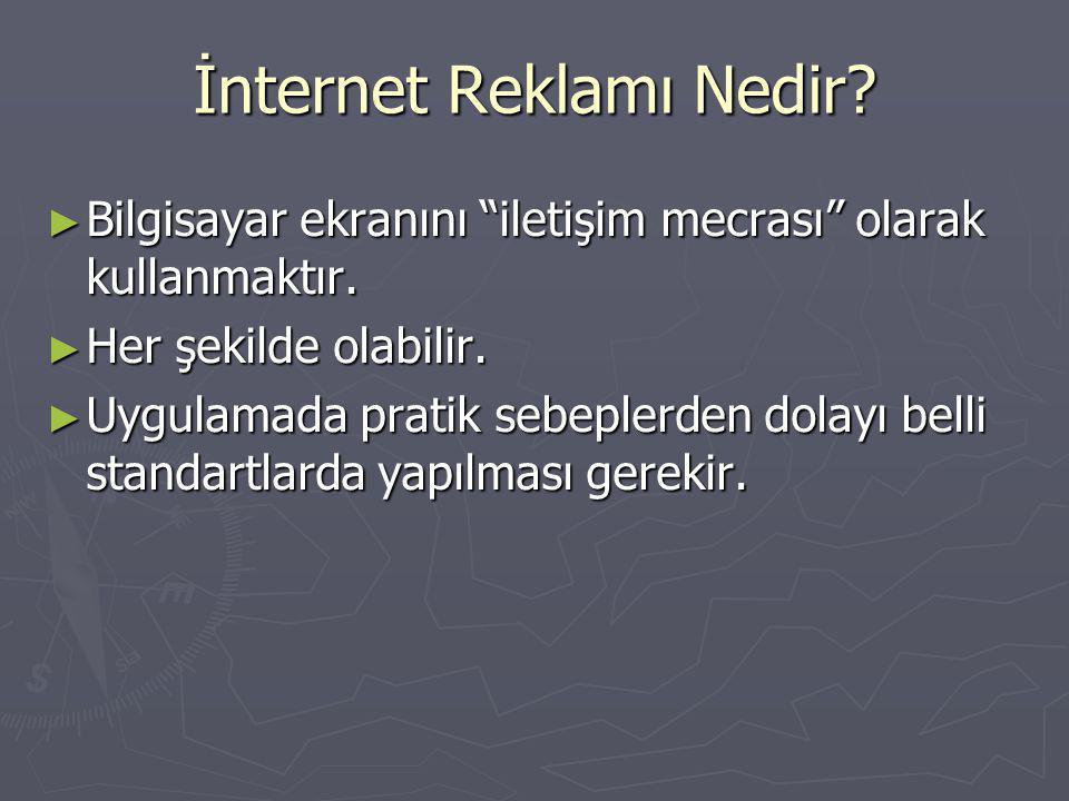 İnternet Reklamı Nedir. ► Bilgisayar ekranını iletişim mecrası olarak kullanmaktır.