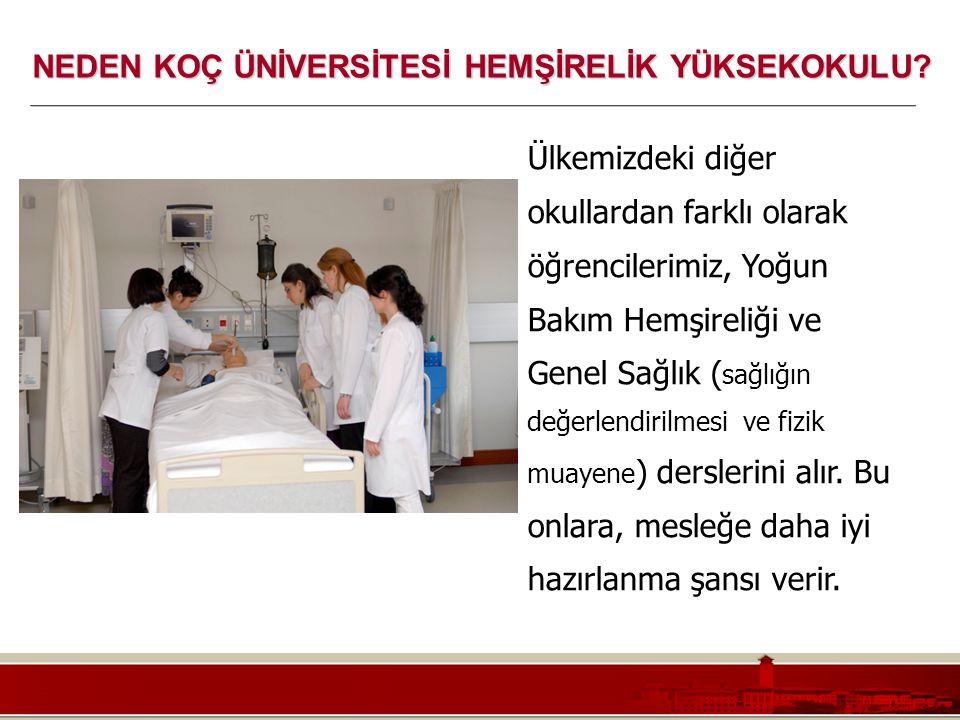 Koç Üniversitesi – Mühendislik Fakültesi Ülkemizdeki diğer okullardan farklı olarak öğrencilerimiz, Yoğun Bakım Hemşireliği ve Genel Sağlık ( sağlığın
