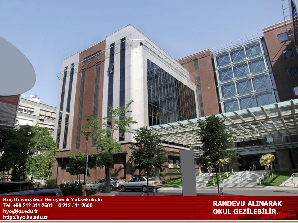 Koç Üniversitesi Hemşirelik Yüksekokulu Tel: +90 212 311 2601 – 0 212 311 2600 hyo@ku.edu.tr http://hyo.ku.edu.tr RANDEVU ALINARAK OKUL GEZİLEBİLİR.