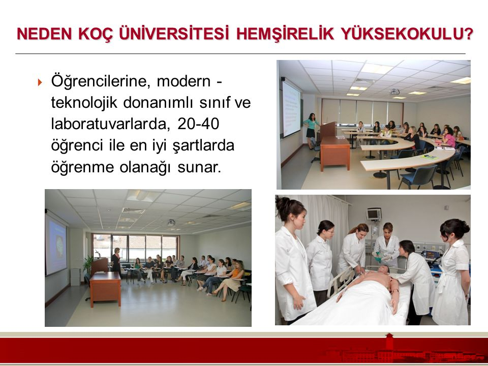 Koç Üniversitesi – Mühendislik Fakültesi  Öğrencilerine, modern - teknolojik donanımlı sınıf ve laboratuvarlarda, 20-40 öğrenci ile en iyi şartlarda