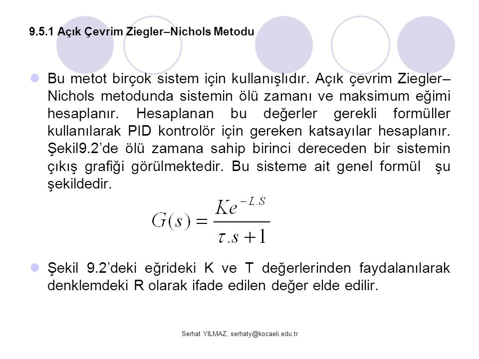 Serhat YILMAZ, serhaty@kocaeli.edu.tr 9.5.1 Açık Çevrim Ziegler–Nichols Metodu  Bu metot birçok sistem için kullanışlıdır. Açık çevrim Ziegler– Nicho