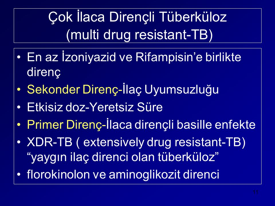 Çok İlaca Dirençli Tüberküloz (multi drug resistant-TB) •En az İzoniyazid ve Rifampisin'e birlikte direnç •Sekonder Direnç-İlaç Uyumsuzluğu •Etkisiz d