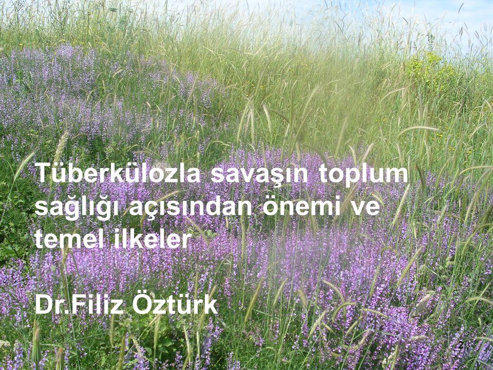 Tüberkülozla savaşın toplum sağlığı açısından önemi ve temel ilkeler Dr.Filiz Öztürk 2