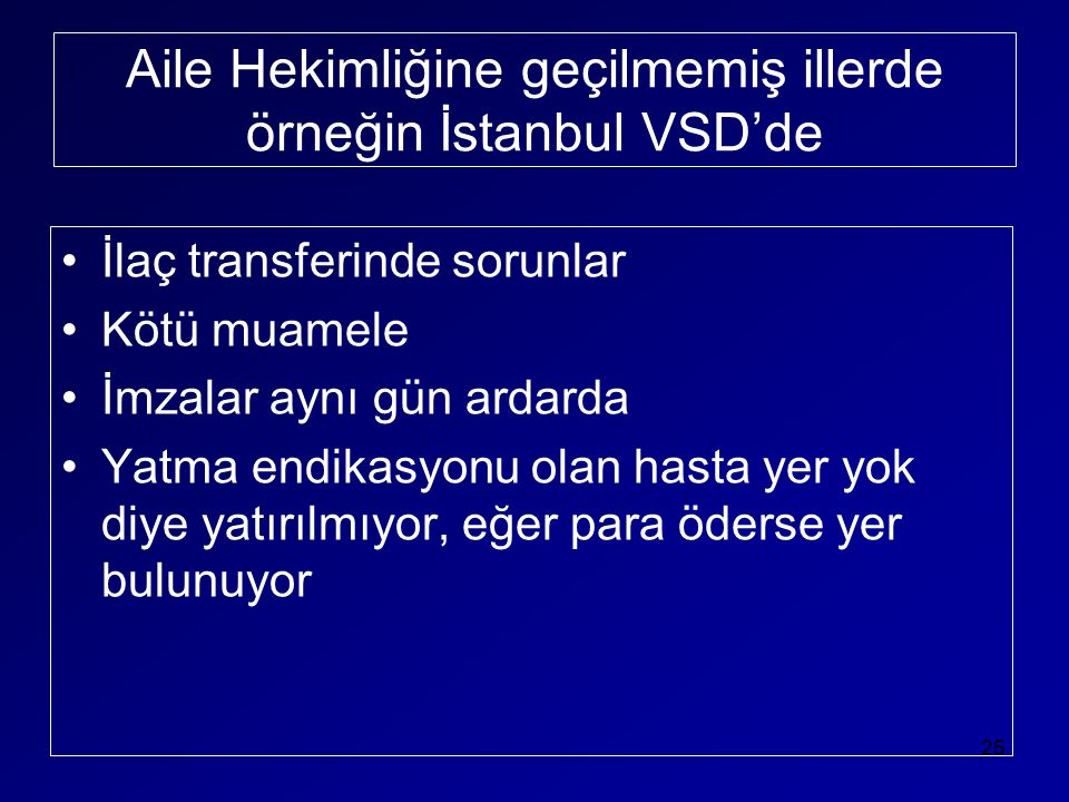 Aile Hekimliğine geçilmemiş illerde örneğin İstanbul VSD'de •İlaç transferinde sorunlar •Kötü muamele •İmzalar aynı gün ardarda •Yatma endikasyonu ola