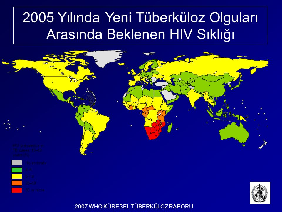 No estimate 0–4 20–49 50 or more 5–19 HIV prevalence in TB cases, 15–49 years (%) 2005 Yılında Yeni Tüberküloz Olguları Arasında Beklenen HIV Sıklığı