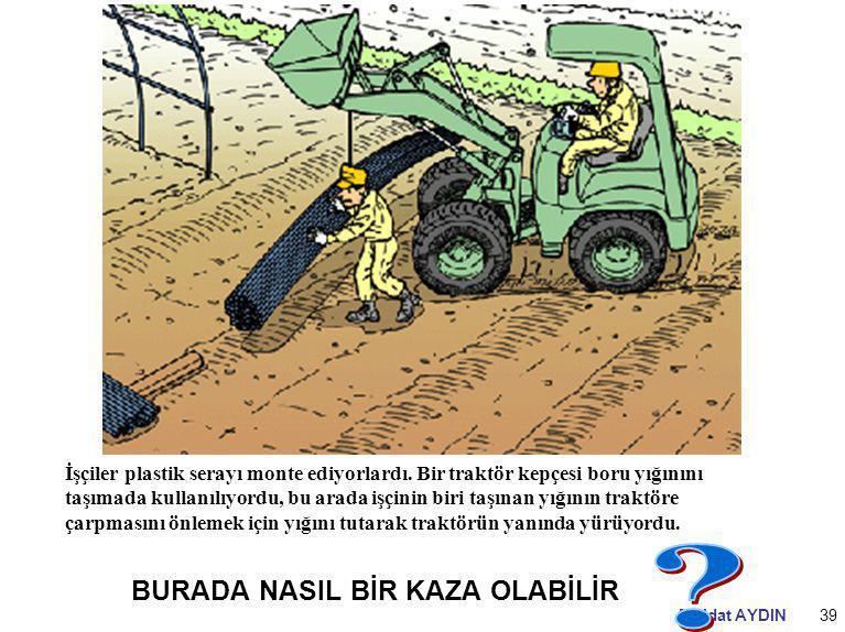 Müjdat AYDIN39 İşçiler plastik serayı monte ediyorlardı. Bir traktör kepçesi boru yığınını taşımada kullanılıyordu, bu arada işçinin biri taşınan yığı