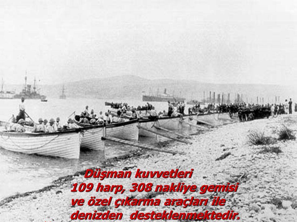 Düşman kuvvetleri Düşman kuvvetleri 109 harp, 308 nakliye gemisi ve özel çıkarma araçları ile denizden desteklenmektedir.