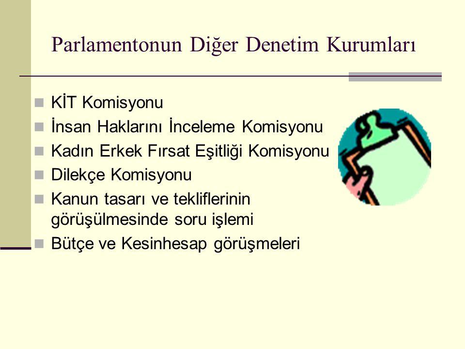Parlamentonun Diğer Denetim Kurumları  KİT Komisyonu  İnsan Haklarını İnceleme Komisyonu  Kadın Erkek Fırsat Eşitliği Komisyonu  Dilekçe Komisyonu  Kanun tasarı ve tekliflerinin görüşülmesinde soru işlemi  Bütçe ve Kesinhesap görüşmeleri