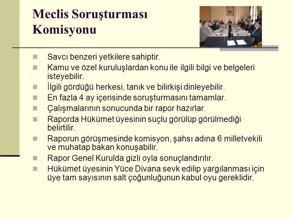 Meclis Soruşturması Komisyonu  Savcı benzeri yetkilere sahiptir.