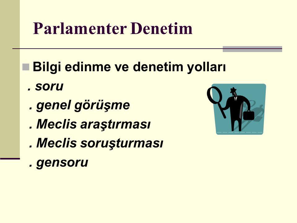 Parlamenter Denetim  Bilgi edinme ve denetim yolları.