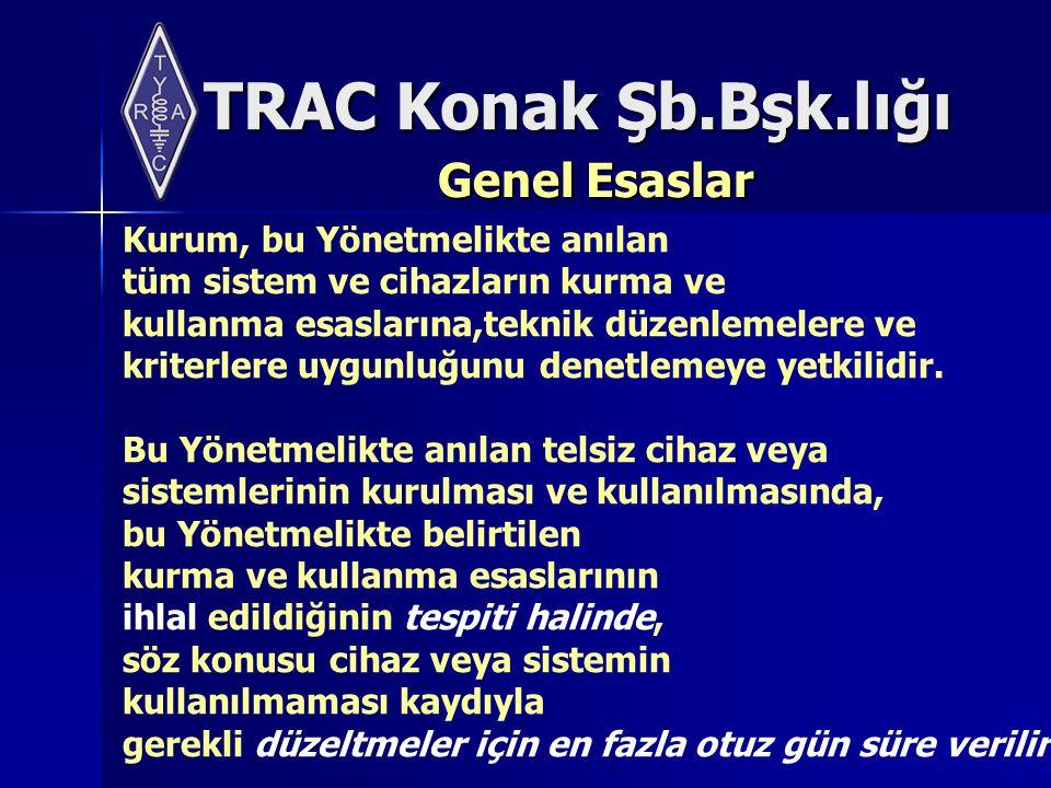 TRAC Konak Şb.Bşk.lığı Genel Esaslar Kurum, bu Yönetmelikte anılan tüm sistem ve cihazların kurma ve kullanma esaslarına,teknik düzenlemelere ve kriterlere uygunluğunu denetlemeye yetkilidir.