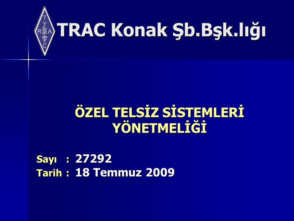 TRAC Konak Şb.Bşk.lığı Frekans Bantlarına İlişkin Açıklamalar KarakterAçıklama (16) Onaltı C Sınıfı amatör telsizciler tarafından 144-146 MHz ve 430-440 MHz bandlarında verici çıkış gücü 5 W'ı geçmiyecek şekilde haberleşme yapılabilecektir.