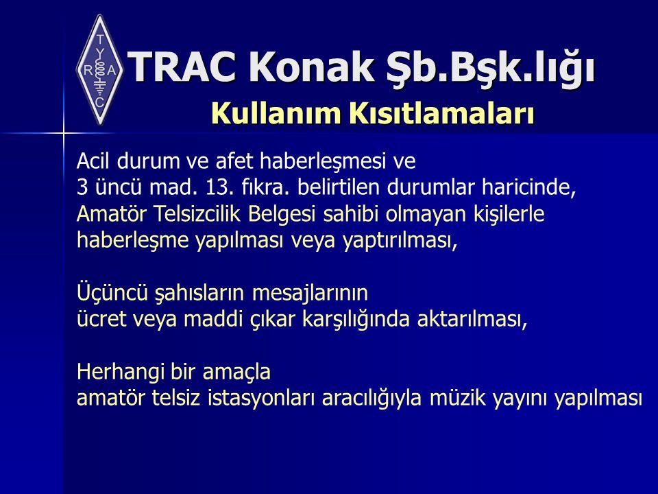 TRAC Konak Şb.Bşk.lığı Kullanım Kısıtlamaları Acil durum ve afet haberleşmesi ve 3 üncü mad.